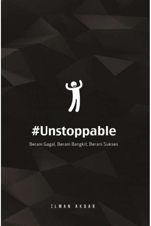 #Unstoppable: Berani Gagal, Berani Bangkit, Berani Sukses